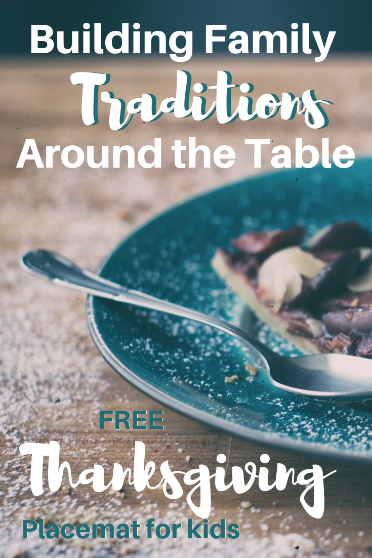 Ideas for building family traditions around the table - FREE Thanksgiving placemat for kids
